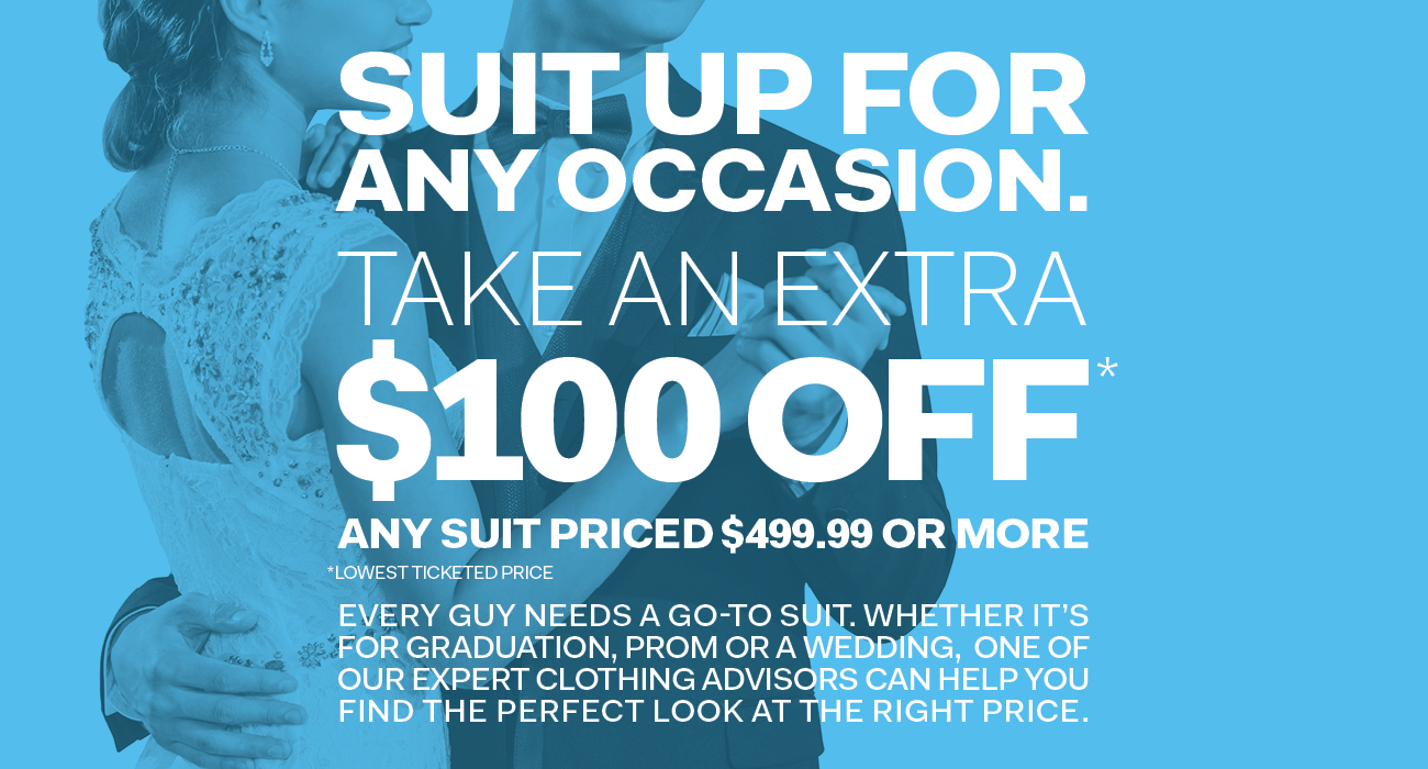 Suit up for any occasion - Take an extra $100 off any suit price $499.99 or more