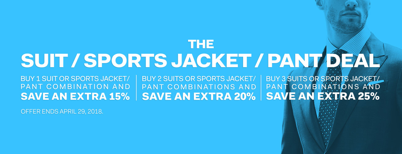 The Suit/Sports Jacket/Pant Deal - Buy more, save more, on suits or sports jackets and pant combinations - up to an extra 25% off