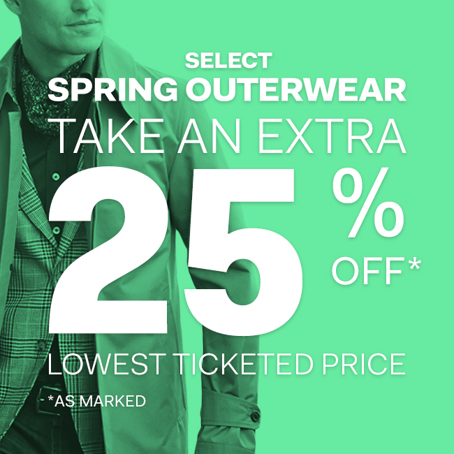 Select Spring Outerwear - Take an extra 25$ off lowest ticketed price