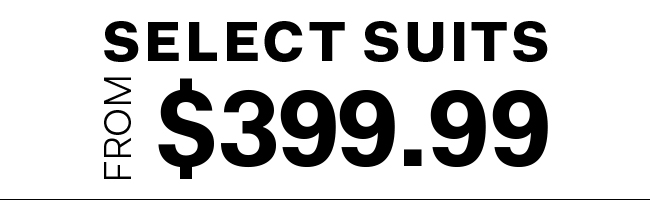 Select suits from $399.99