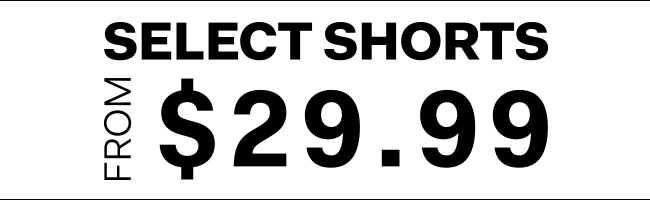 Select shorts from $29.99