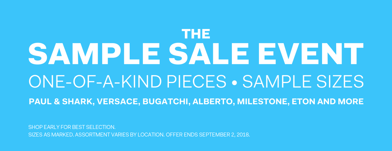 The Sample Sale Event - one-of-a-kind pieces - sample sizes - from brands such as paul & shark, versace, bugatchi, alberto, milestone, eton and more
